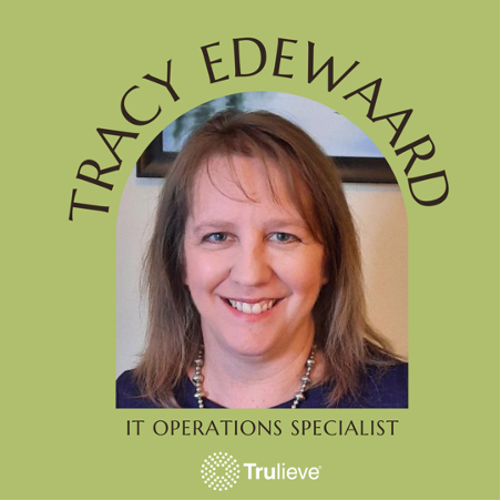 Tracy Edewaard IT Operations Specialist at Trulieve